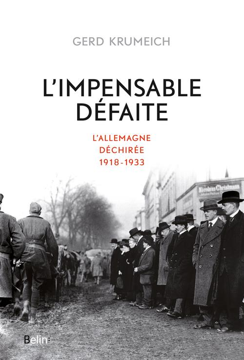 L'IMPENSABLE DEFAITE - L'ALLEMAGNE DECHIREE, 1918-1933